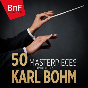 50 Masterpieces Conducted by Karl Bohm