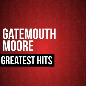 Gatemouth Moore Greatest Hits