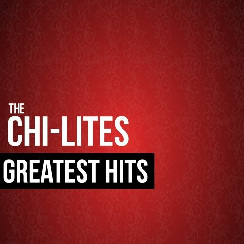 The Chi-Lites Greatest Hits