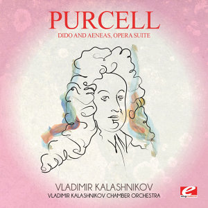 Purcell: Dido and Aeneas, Opera Suite (Digitally Remastered)