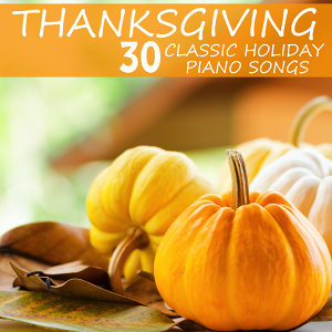 Thanksgiving, 30 Classic Holiday Piano Songs