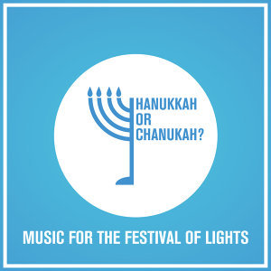 Hanukkah or Chanukah? Music for the Festival of Lights