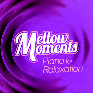 Mellow Moments - Piano for Relaxation