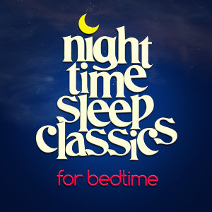 Night Time Sleep Classics for Bedtime