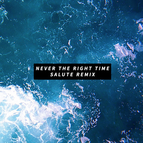 Never The Right Time - salute Remix