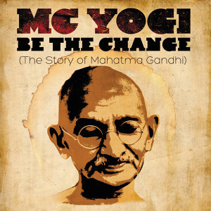 Be The Change (The Story of Mahatma Gandhi)