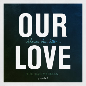 Our Love - The Juan MacLean Remix