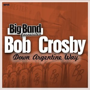 Down Argentine Way - Big Band Favourites