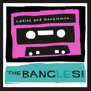 Ladies and Gentlemen...The Bangles!