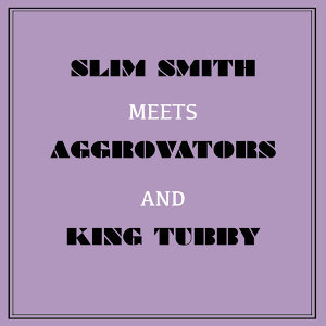 Slim Smith Meets Aggrovators & King Tubby