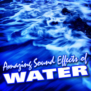 Amazing Sound Effects of Water