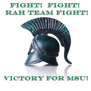 Fight!  Fight!  Rah Team Fight!  Victory For MSU!