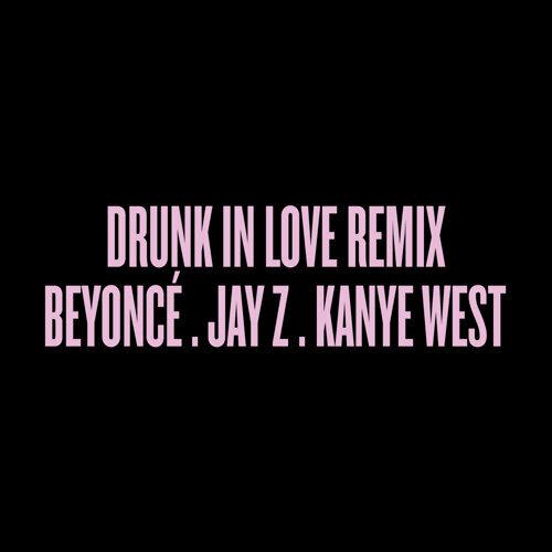 Drunk in Love Remix