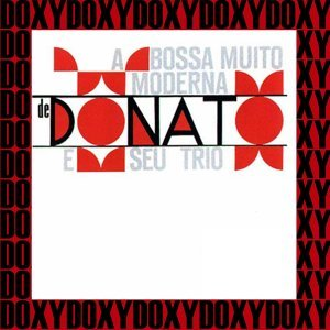 A Bossa Muito Moderna de Donato e Seu Trio - Doxy Collection Remastered