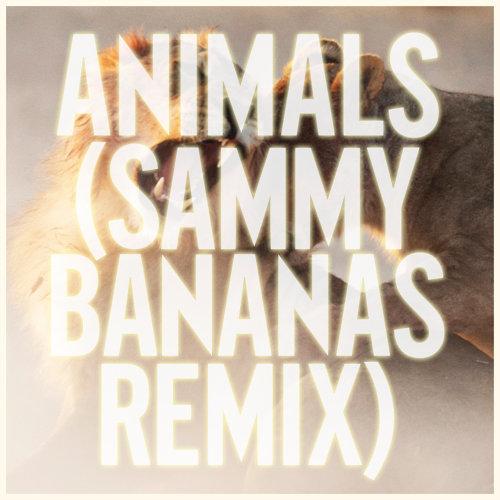 Animals - Sammy Bananas Remix