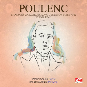 Poulenc: Chansons Gaillardes, Song Cycle for Voice and Piano, Fp 42 (Digitally Remastered)