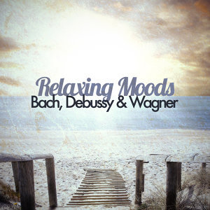 Relaxing Moods - Bach, Debussy & Wagner