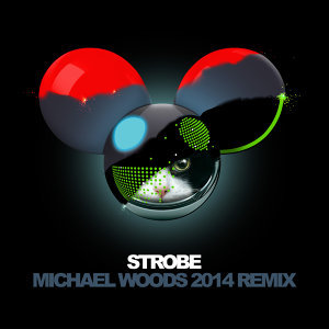 Strobe - Michael Woods 2014 Remix