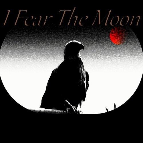 I Fear the Moon