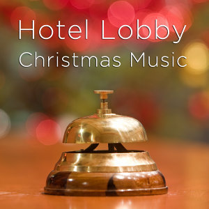 Hotel Lobby Christmas Music: Instrumental Christmas Songs