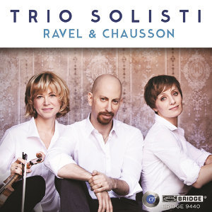 Trio Solisti: Works of Ravel and Chausson