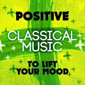 Positive Classical Music to Lift Your Mood