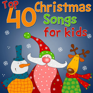 Top 40 Christmas Songs for Kids