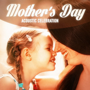 A Mother's Day Acoustic Celebration