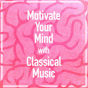 Motivate Your Mind with Classical Music