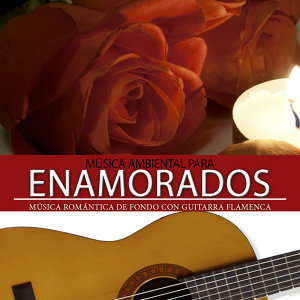Música Ambiental para Enamorados. Música de Fondo Romántica Con Guitarra Flamenca