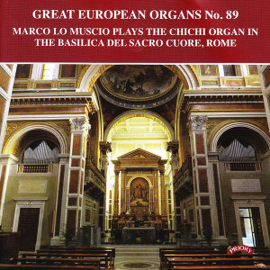 Great European Organs No. 89: The Chichi Organ of the Basilca Del Sacro Cuore, Rome