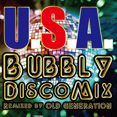 U.S.A. Bubbly Disco Mix (Remixed by OLD GENERATION)