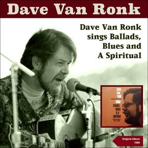 Dave Van Ronk Sings Blues, Ballads and a Spiritual - Original Album with Bonus Tracks 1959