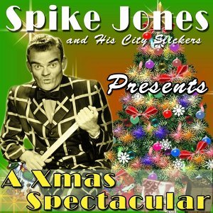 Spike Jones and His City Slickers Presents a Xmas Spectacular