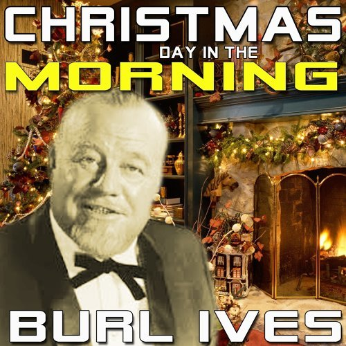 Burl Ives Christmas Day In The Morning Kkbox