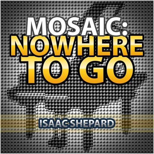 Mosaic: Nowhere to Go