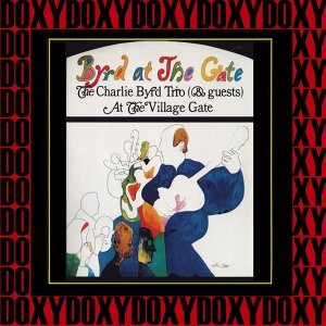 Byrd at the Gate: The Charlie Byrd Trio & Guests Live at the Village Gate - Doxy Collection Remastered