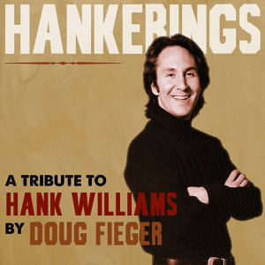 Hankerings: A Tribute to Hank Williams by Doug Fieger