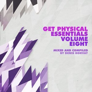 Get Physical Music Presents Essentials, Vol. 8 - Mixed & Compiled by Denis Horvat
