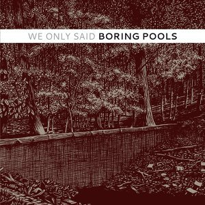(Along All) Boring Pools