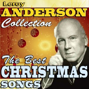 Leroy Anderson Collection - The Best Christmas Songs
