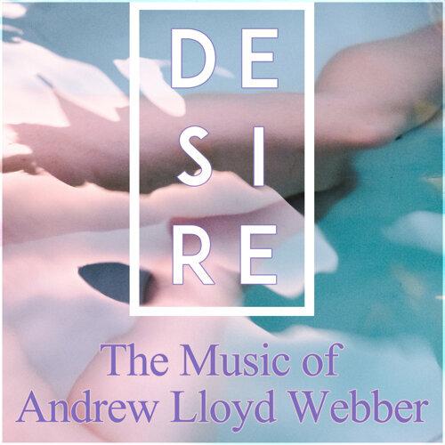 """""""Desire"""" The Music of Andrew Lloyd Webber"""