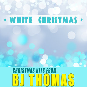 White Christmas - Christmas Hits from B.J. Thomas