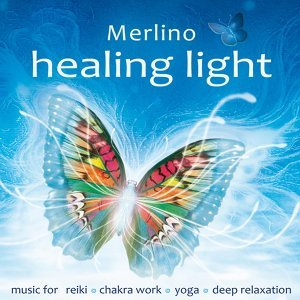 Healing Light - Music for Reiki, Chakra Work, Yoga and Deep Relaxation