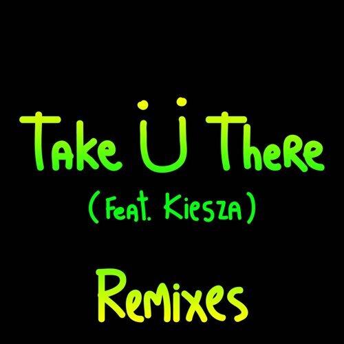 Take Ü There (feat. Kiesza) - Remixes