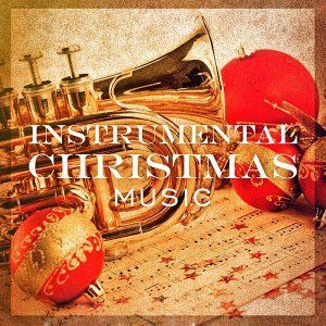 Instrumental Christmas Music (20 Instrumental Versions of your Favorite Christmas Songs)
