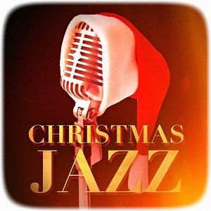Christmas Jazz (Jazzy Versions of Famous Christmas Songs and Carols)