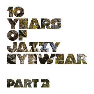 10 Years of Jazzy Eyewear, Pt. 2