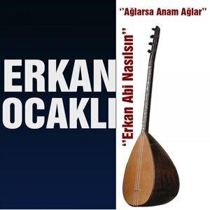 Erkan Abi Nasılsın / Ağlarsa Anam Ağlar