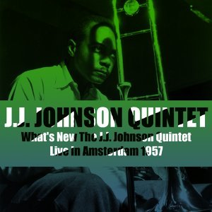 What's New The J.J. Johnson Quintet - Live in Amsterdam 1957